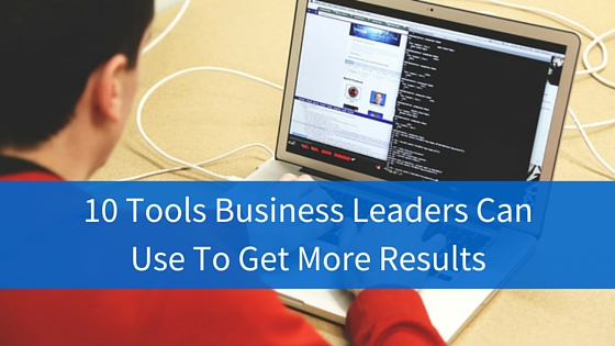 10 Tools Business Leaders CanUse To Get