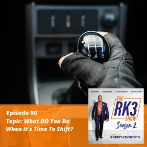 Ep90 - What Do You Do When It's time To Shift?
